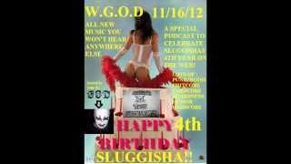 WGOD 11-16-12 Sluggishas 4th Anniversary Edition Part Two