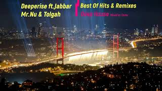 Deeperise Jabbar Mr.Nu Tolgah Deep House Best Of & Remixes 2018 Special Set