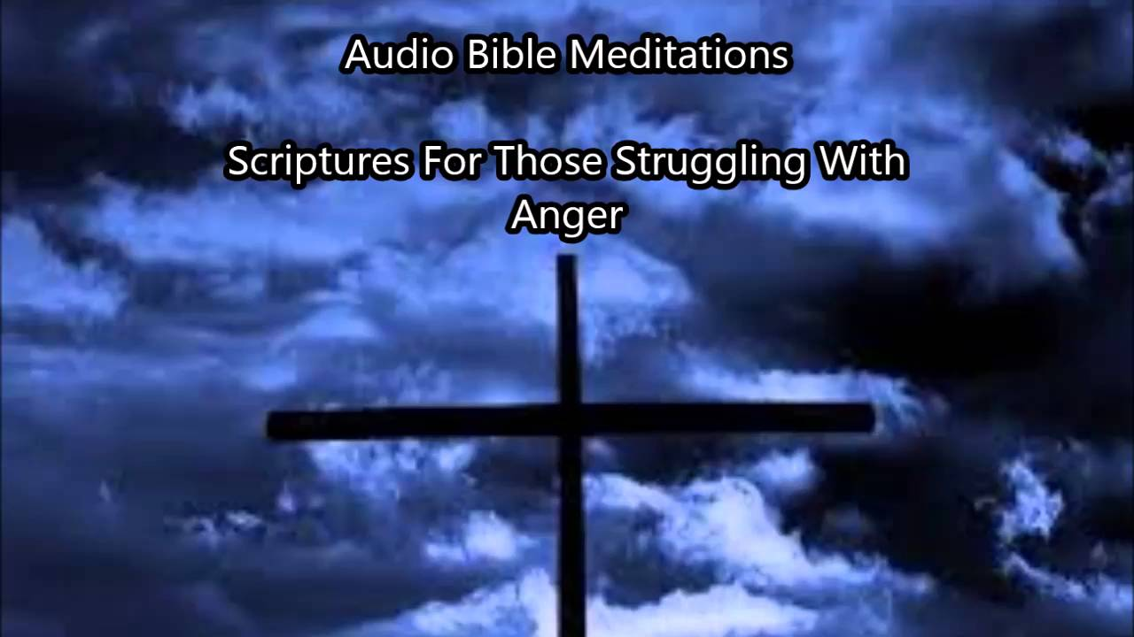 Bible Scriptures For Those Struggling With Anger (Audio)
