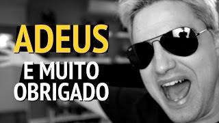 ADEUS E MUITO OBRIGADO