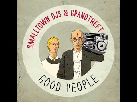 Smalltown DJs & Grandtheft - Good People