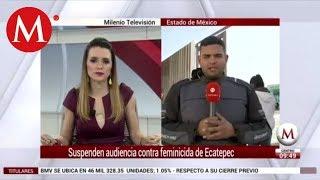 Suspenden audiencia contra feminicida de Ecatepec