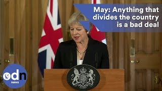 Theresa May: Anything that divides the country in two is a bad deal