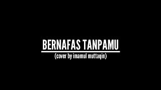 Download lagu Lyla Bernafas Tanpamu Cover by Imamul Muttaqin MP3
