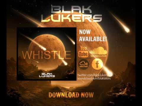 Blak Lukers - Whistle (Original Mix)