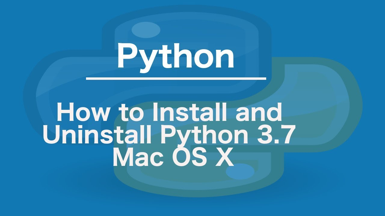 How to Install and Uninstall Python 3 7 Mac OS X