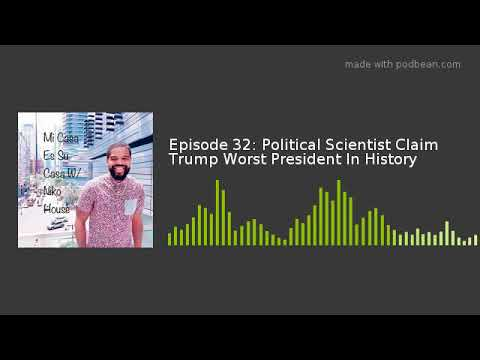 Episode 32: Political Scientist Claim Trump Worst President In History