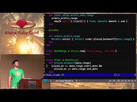 Aloha Ruby Conf 2012 Refactoring from Good to Great by Ben Orenstein