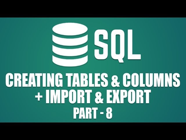 How to Create Tables & Columns in MySQL | Importing & Exporting in MySQL | Part 8