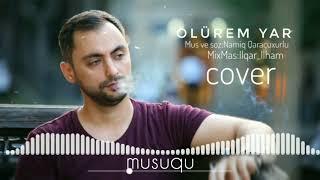 Şamil Vəliyev - Ölürəm Yar ( Cover )