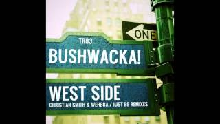 Bushwacka! & Just Be - West Side (Christian Smith & Wehbba Remix) [Tronic]