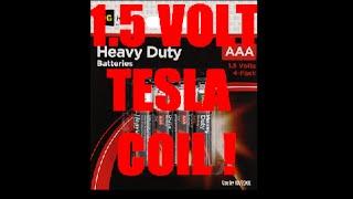 1.5 VOLT TESLA COIL !