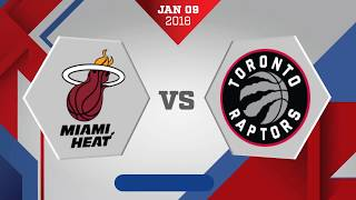 Miami Heat vs Toronto Raptors: January 9, 2018
