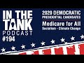 In The Tank Podcast (ep194) - 2020 Dem Presidential Candidates, Medicare 4 All, Climate Change