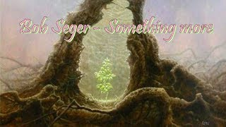 Bob Seger - Something More