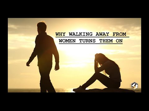 Why Walking Away From Women Turns Them On