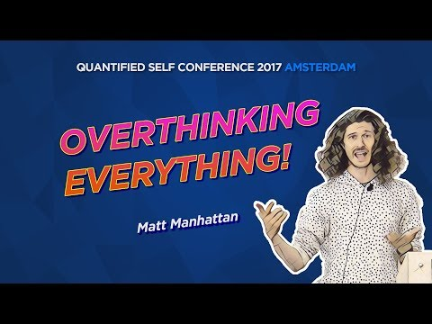 Matt Manhattan - Overthinking Everything (Quantified Self Conference 2017)