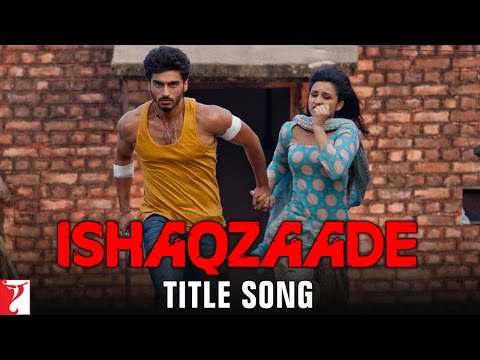 Ishaqzaade - Title Song | Arjun Kapoor | Parineeti Chopra | Javed Ali | Shreya Ghoshal