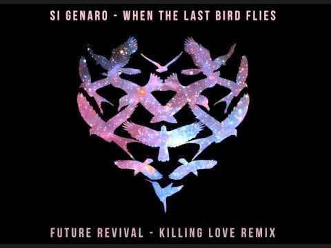 Si Genaro - When the Last Bird Flies (Future Revival - Killing Love Remix) OFFICIAL