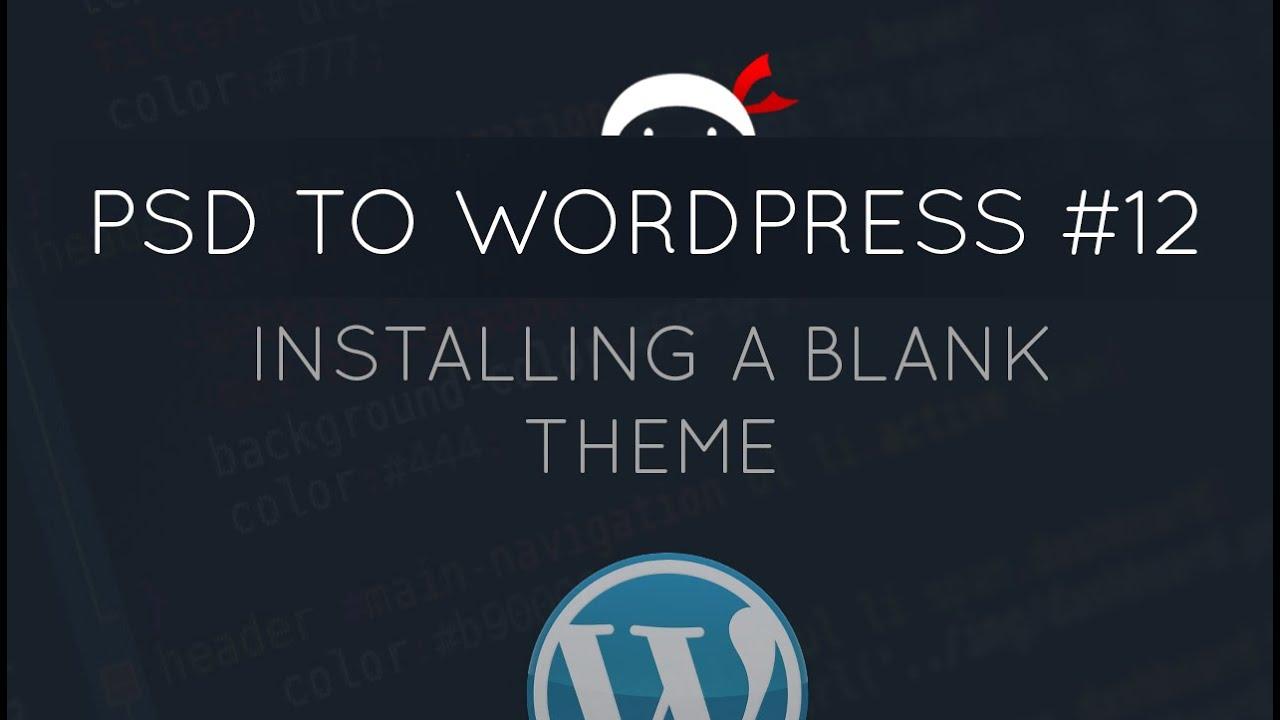 PSD to WordPress Tutorial #12 - Installing a Blank Theme - YouTube
