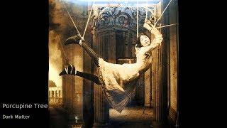 Porcupine Tree - Dark Matter (Studio Version)