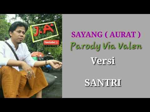 SAYANG (AURAT)PARODY VIA VALEN #VERSI SANTRI