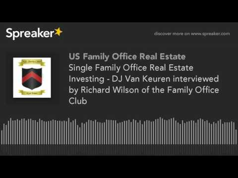 Single Family Office Real Estate Investing - DJ Van Keuren interviewed by Richard Wilson of the Fami