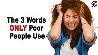 The 3 Words ONLY Poor People Use