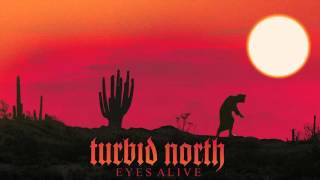 Turbid North Eyes Alive (Album Track)