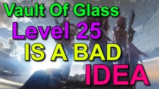 destiny can you do the vault of glass raid at level 25 it s a bad idea