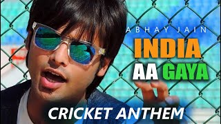 INDIA AA GAYA | CRICKET ANTHEM OF INDIA | ABHAY JAIN