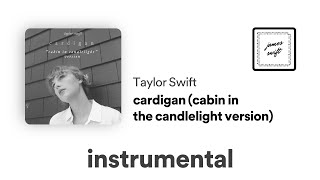 Baixar Taylor Swift - cardigan (cabin in the candlelight version) (Instrumental) [demo ver.]