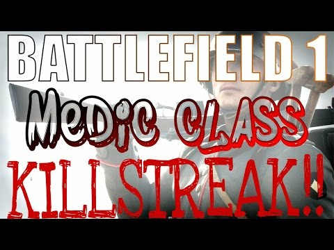 Battlefield 1 Medic Killsteak (medics can slay too...)
