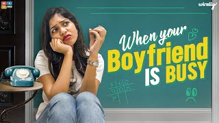 When your Boyfriend Is Busy | Wirally Originals | Tamada Media