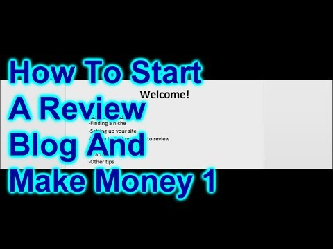 How To Start A Review Blog And Make Money Reviewing Items In Your Blog Pt 1 of 3