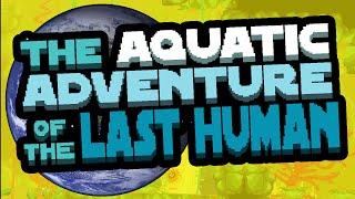 The Aquatic Adventure of the Last Human - Gameplay