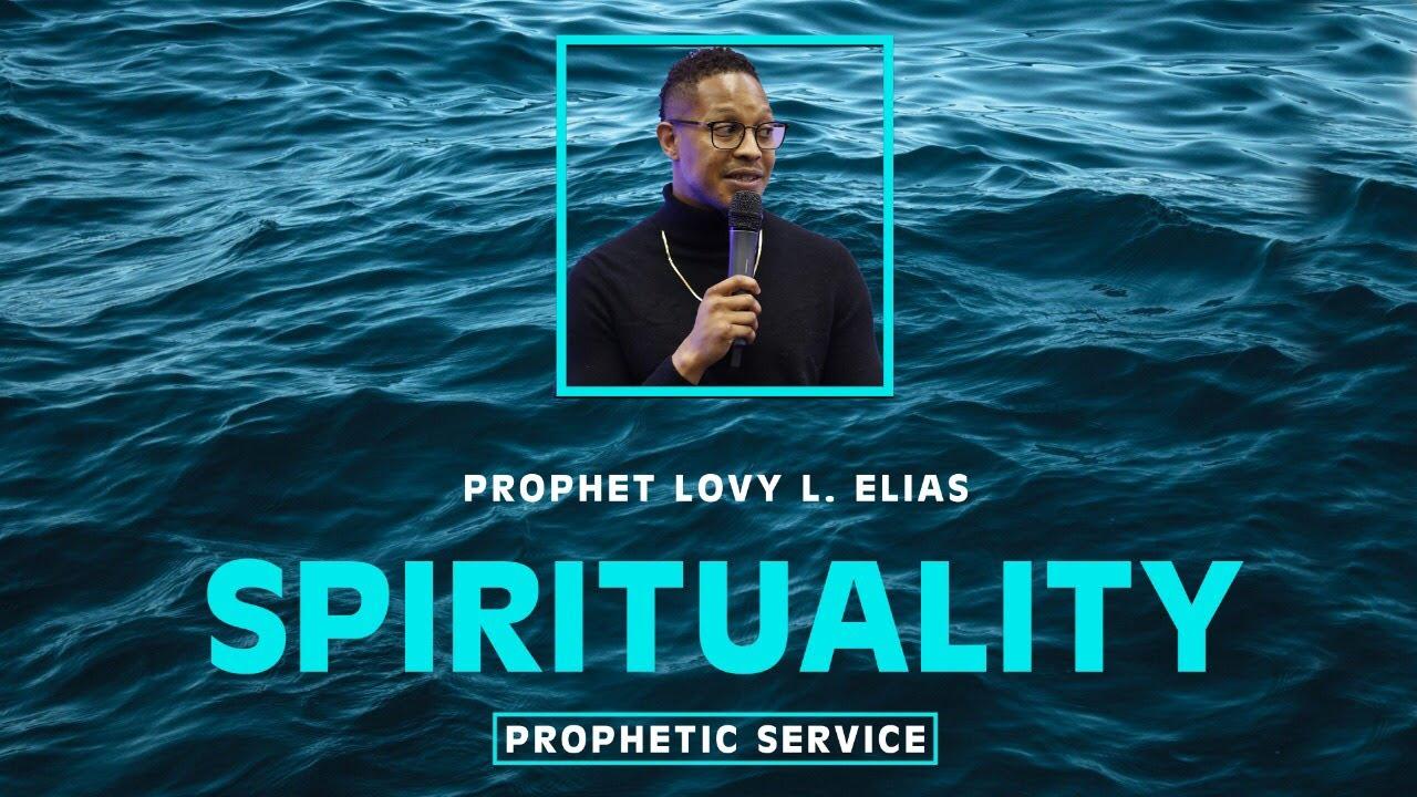 SPIRITUALITY [PROPHETIC SERVICE] w/ | Prophet Lovy L. Elias