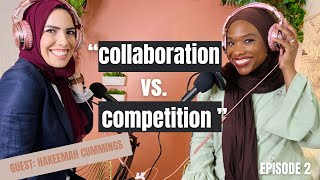 Hakeemah- Episode 2- 'Collaboration vs Competition'