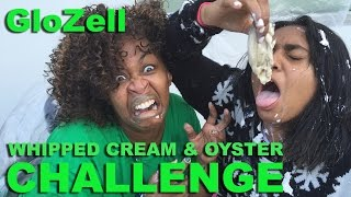 Whipped Cream & Oyster Challenge - GloZell