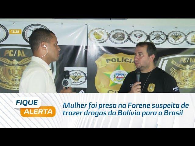 Mulher foi presa na Forene suspeita de trazer drogas da Bolívia para o Brasil