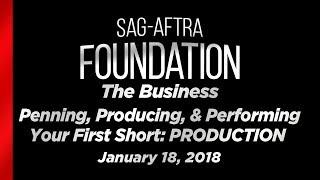 The Business: Penning, Producing, & Performing Your First Short: PRODUCTION