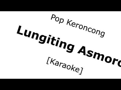 Lungiting Asmoro (Pop Keroncong Karaoke No Vokal)
