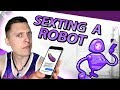 SEXTING WITH A ROBOT