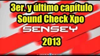 Soundcheck Xpo 2013 - Dia 3 - Sensey TV 3era. Temp