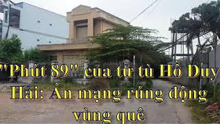 BÁO ĐỌC: Phút 89 của tử tù Hồ Duy Hải Án mạng rúng động vùng quê