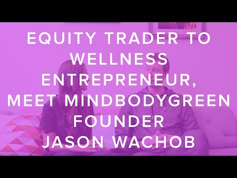 Equity Trader to Wellness Entrepreneur, Meet MindBodyGreen Founder Jason Wachob