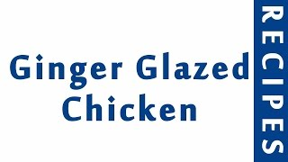 Ginger Glazed Chicken  Easy Low Carb Recipes