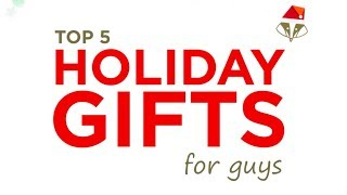 Top 5 Holiday Gifts for Guys!