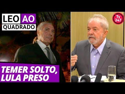 Leo ao quadrado (14.5.19): Temer solto, Lula preso
