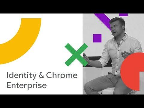 Identity and Chrome Enterprise (Cloud Next '18)